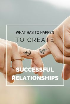 What has to happen to create successful relationships