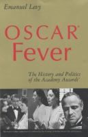 Oscar fever : the history and politics of the Academy Awards / Emanuel Levy. 791.43079 L668o