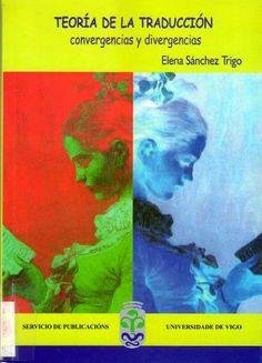 Teoría de la traducción : convergencias y divergencias / Elena Sánchez Trigo - Vigo : Servicio de Publicacións da Universidade de Vigo, 2001
