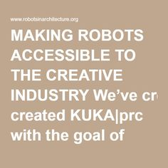 MAKING ROBOTS ACCESSIBLE TO THE CREATIVE INDUSTRY We've created KUKA|prc with the goal of making industrial robots accessible to the creative industry. As such, members of the Association for Robots in Architecture can use KUKA|prc for free for research and teaching – the yearly membership fee amounts to 350€. Membership extend to all staff and students so that KUKA|prc can also be installed on all private machines, not just in a lab. KUKA|prc is also increasingly being used in industry at…