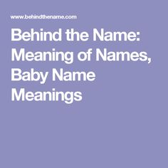 Behind the Name: Meaning of Names, Baby Name Meanings