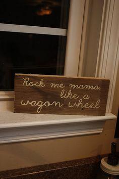 Rock me Mama Like a Wagon Wheel Reclaimed Wood Sign by tootyb, $12.00