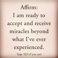 Affirm: I am ready to accept and receive miracles beyond what I've ever experienced Type YES if you are!' Daily Motivation Affirmations quotes: Law of Attraction : Motivational Inspirational Quotes About Life. Positive Quotes For Life, Positive Thoughts, Daily Quotes, Positive Vibes, Me Quotes, Motivational Quotes, Inspirational Quotes, Mentor Quotes, Affirmation Quotes