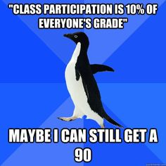 lol I used to be this way but I'm not totally like the socially awkward penguin like I used to be.