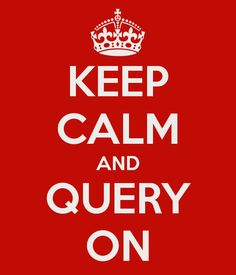 Keep Calm & Query On!