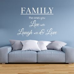 Family The Ones You Live With Laugh With And Love Wall Sticker | Wall Sticker Express Love Wall, The One, Wall Stickers, Living Room, Live, Home Decor, Wall Clings, Homemade Home Decor, Wall Decals