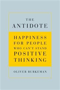 http://www.adlibris.com/se/product.aspx?isbn=0865479410 | Titel: The Antidote: Happiness for People Who Can't Stand Positive Thinking - Författare: Oliver Burkeman - ISBN: 0865479410 - Pris: 155 kr