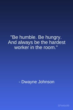 """""""Be humble. Be hungry. And always be the hardest worker in the room."""" -Dwayne Johnson. #motivation #inspiration #growth #personal #development #newyear #newyou #truth #learning #affirmation #quote #sfields99"""
