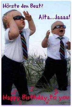 Hörste den Beat? Alta... Jaaaa! Happy Birthday to you!