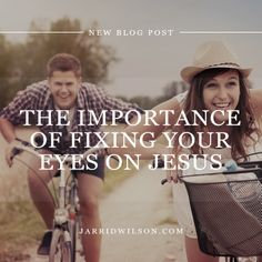 The Importance Of Fixing Your Eyes On Jesus