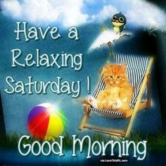 Have A Relaxing Saturday Good Morning good morning saturday saturday quotes good morning quotes happy saturday saturday quote happy saturday quotes quotes for saturday good morning saturday cute saturday quotes saturday quotes for friends and family Happy Saturday Images, Happy Saturday Morning, Saturday Greetings, Saturday Pictures, Saturday Quotes, Weekend Quotes, Good Morning Greetings, Morning Pictures, Saturday Saturday