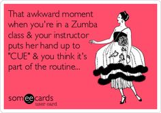 That awkward moment when you're in a Zumba class & your instructor puts her hand up to 'CUE' & you think it's part of the routine...
