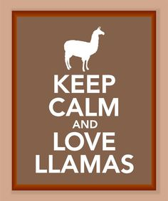 Keep Calm and Love Llamas Print - mine is in the colors of our farm