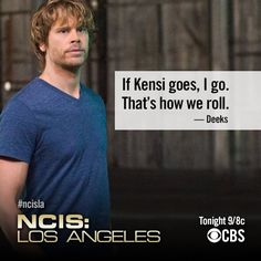 If Kensi goes, I go. That's how we roll. -Deeks