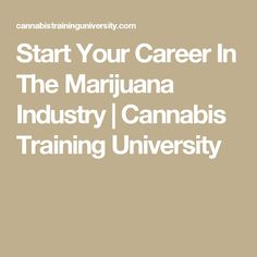 Start Your Career In The Marijuana Industry | Cannabis Training University