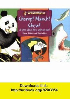 Chomp Munch Chew (Wonderwise) (9780749658687) Karen Wallace , ISBN-10: 0749658681  , ISBN-13: 978-0749658687 ,  , tutorials , pdf , ebook , torrent , downloads , rapidshare , filesonic , hotfile , megaupload , fileserve