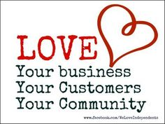 Love Your Business Your Customer Your Community - We Love Independents