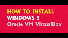 WHO TO INSTALL Windows -8(Oracle VM VirtualBox)