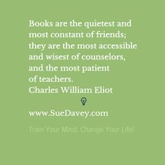 Take some time to read. xo www.SueDavey.com Train Your Mind. Change Your Life!