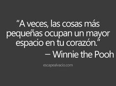 """The smallest things take up the most room in your heart."" -Winnie the Pooh-"