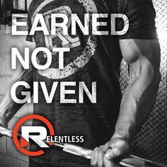 Want it? Earn it. #relentless