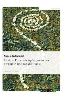 Landart. Ein erlebnispädagogisches Projekt in und mit der Natur GRIN http://grin.to/TRkpj Amazon http://grin.to/djl0s