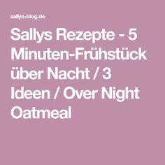 Sallys Rezepte - 5 Minuten-Frühstück über Nacht / 3 Ideen / Over Night Oatmeal