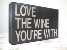 Painted Box Sign Love the Wine You're With. $24.00, via Etsy.