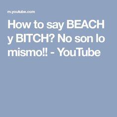 How to say BEACH y BITCH? No son lo mismo!! - YouTube