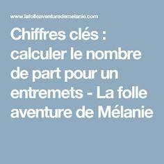 Chiffres clés : calculer le nombre de part pour un entremets  - La folle aventure de Mélanie