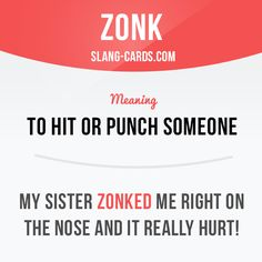 """Zonk"" means to hit or punch someone. Example: My sister zonked me right on the…"