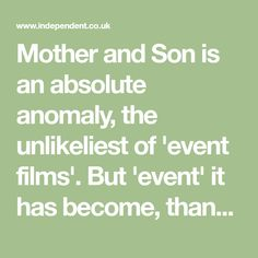 Mother and Son is an absolute anomaly, the unlikeliest of 'event films'. But 'event' it has become, thanks in part to the rhapsodic welcome that Aleksandr Sokurov's film has garnered from an array of supporters, Susan Sontag, Paul Schrader, Martin Scorsese and Nick Cave.