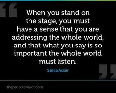 When you stand on the stage, you must have a sense that you are addressing the whole world, and that what you say is so important the whole world must listen. Drama Theatre, Theatre Nerds, Music Theater, Theatre Auditions, Broadway Theatre, Acting Quotes, Acting Tips, Drama Class, Acting Class