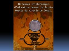 40 Hours of Eucharistic Adoration honoring the Eucharistic Miracle of Douai France 1254.