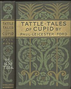 Tattle Tales of Cupid. Paul Leicester Ford. Cover design by Alice Cordelia Morse. New York: Dodd Mead & Co., 1898.