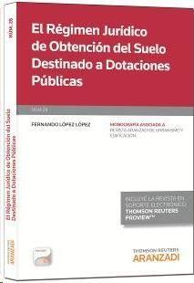 El régimen jurídico de obtención del suelo destinado a dotaciones públicas / Fernando López Pérez.   Aranzadi, 2014.