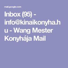 Inbox (95) - info@kinaikonyha.hu - Wang Mester Konyhája Mail