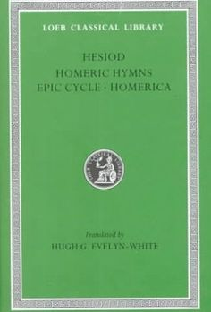 Hesiod, the Homeric Hymns, Epic Cycle, Homerica (Loeb Classical Library #57)