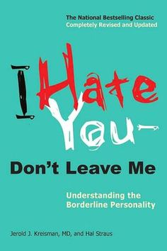 """""""I Hate You - Don't Leave Me: The title alone. A sensitive, clear and well written description of what is termed """"borderline personality"""". Worth reading."""""""