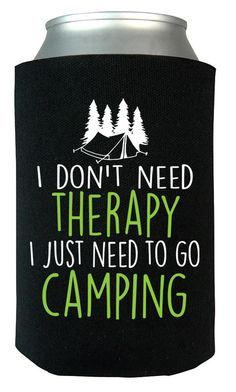 I don't need therapy I just need to go camping! Love camping? Here's the ultimate can cooler for you. Order yours today. Take advantage of our Low Flat Rate Shipping - order 2 or more and save. - Prin