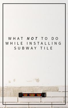Lessons I Learned While Installing Subway Tile Cause I'm an Idiot.