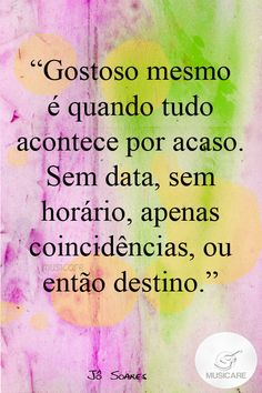 Tasty it is when things happen by chance. No date, no time, just coincidence or fate More Than Words, Some Words, Best Quotes, Love Quotes, Portuguese Quotes, Inspirational Phrases, Positive Thoughts, Inspire Me, Quotations