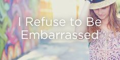 I Refuse to Be Embarrassed | True Woman