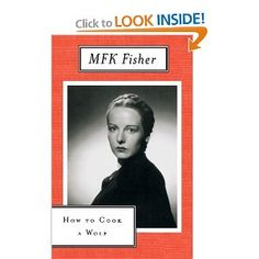 How to Cook a Wolf: M. F. K. Fisher: 9780865473362: Amazon.com: Books