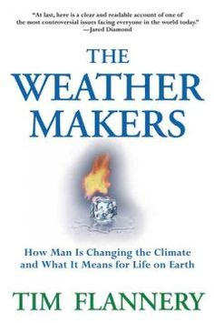 The weather makers : how man is changing the climate and what it means for life on Earth / Tim Flannery