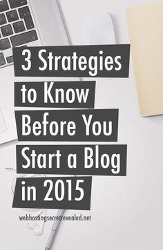 Strategies to Know Before You Start a Blog in 2015: http://www.webhostingsecretrevealed.net/blog/blogging-tips/strategies-to-know-before-you-start-a-blog-in-2015/