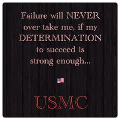 USMC ~ Failure will NEVER over take me, if my Determination to succeed is strong enough. Marine Corps Quotes, Usmc Quotes, Military Quotes, Military Mom, Us Marine Corps, Once A Marine, Marine Mom, Boot Camp Quotes, Marines Boot Camp