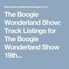 The Boogie Wonderland Show: Track Listings for The Boogie Wonderland Show 19th...