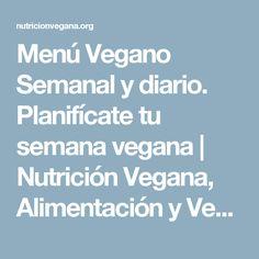 Menú Vegano Semanal y diario. Planifícate tu semana vegana | Nutrición Vegana, Alimentación y Veganismo