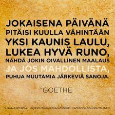 Jokaisena päivänä pitäisi kuulla vähintään yksi kaunis laulu, lukea hyvä runo, nähdä jokin oivallinen maalaus ja jos mahdollista, puhua muutamia järkeviä sanoja. — Goethe Art Quotes, Motivational Quotes, Finnish Words, Self Help, Funny Texts, Life Is Good, Poems, Positivity, Thoughts